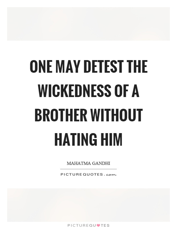 One may detest the wickedness of a brother without hating him Picture Quote #1
