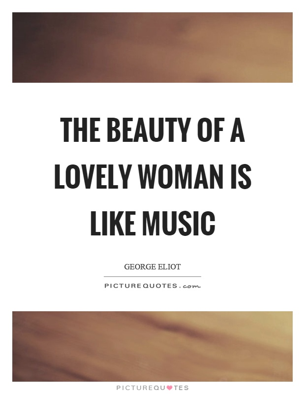 The beauty of a lovely woman is like music Picture Quote #1