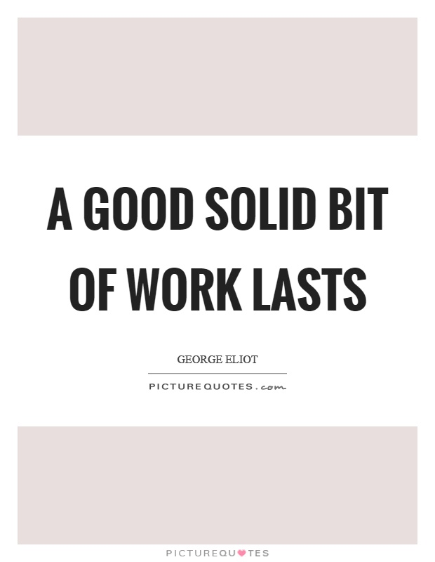 A good solid bit of work lasts Picture Quote #1