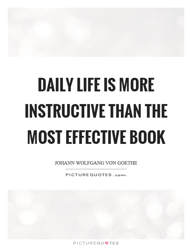Daily life is more instructive than the most effective book Picture Quote #1