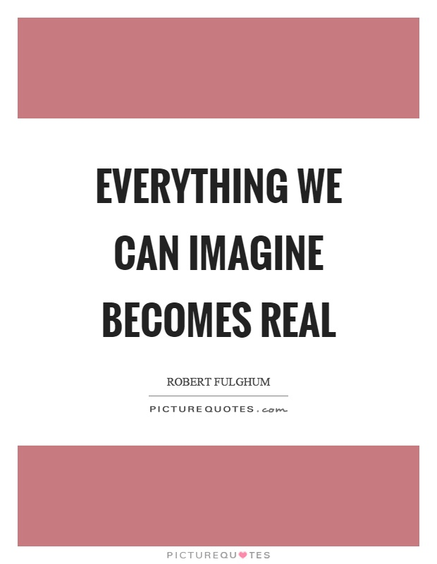 26c2fb3b4a Everything we can imagine becomes real Picture Quote  1