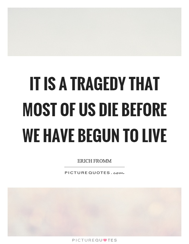 It is a tragedy that most of us die before we have begun to live Picture Quote #1