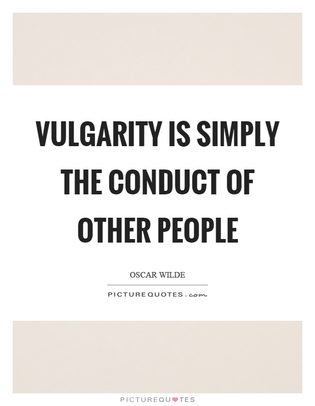Vulgarity is simply the conduct of other people Picture Quote #1