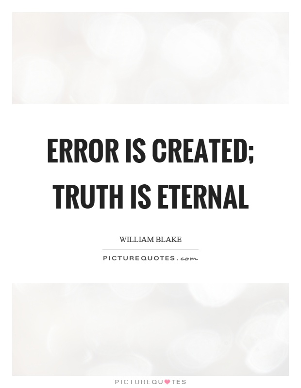 Error is created; truth is eternal Picture Quote #1