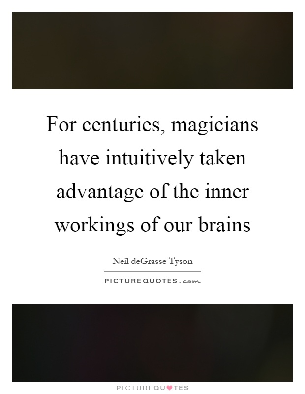 For centuries, magicians have intuitively taken advantage of ...
