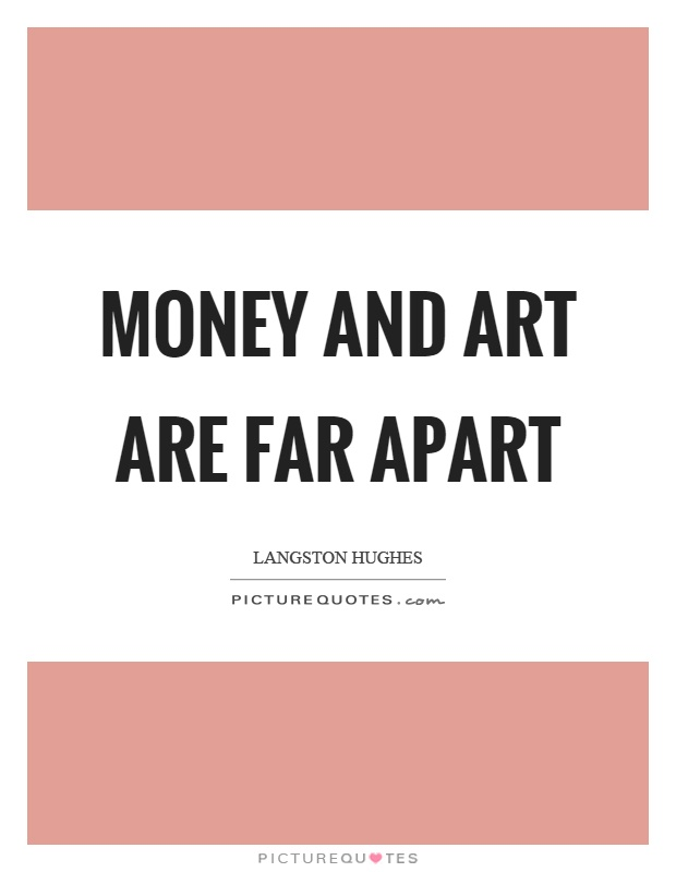 Money and art are far apart Picture Quote #1