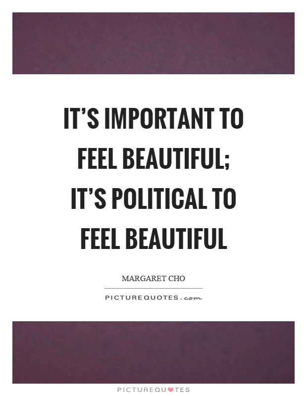 It's important to feel beautiful; it's political to feel beautiful Picture Quote #1
