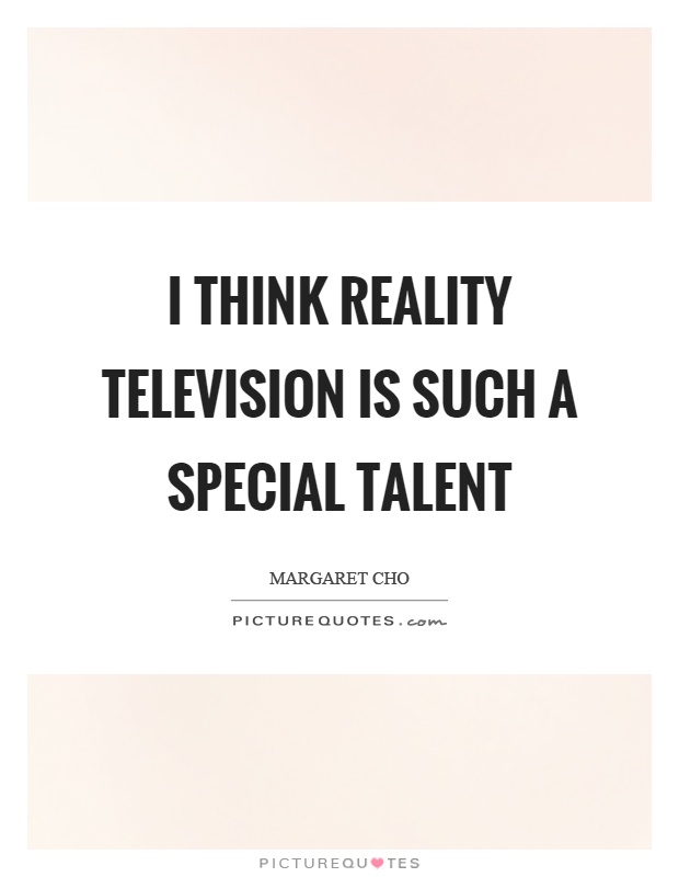 I think reality television is such a special talent Picture Quote #1