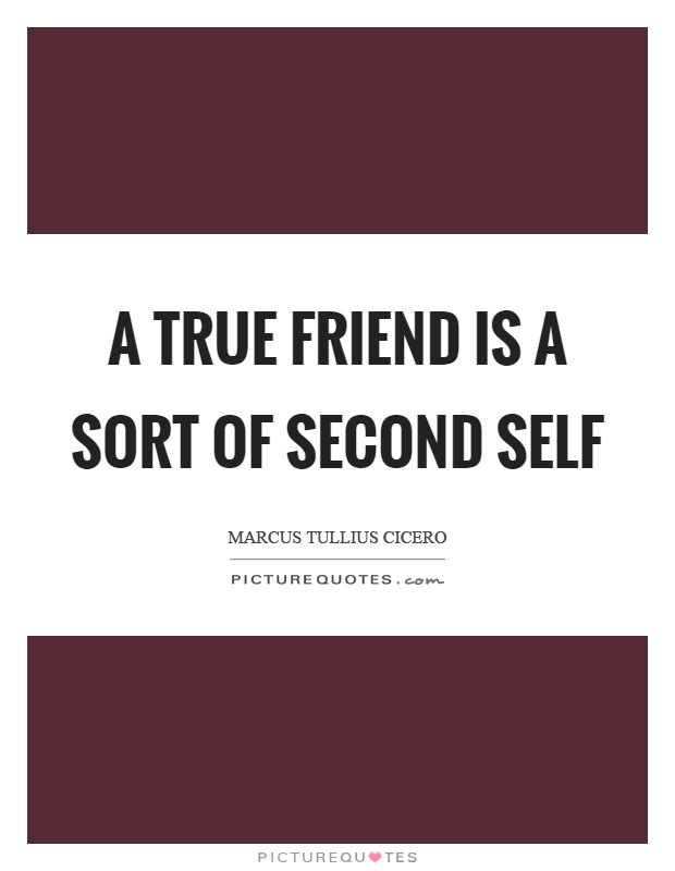 A true friend is a sort of second self Picture Quote #1