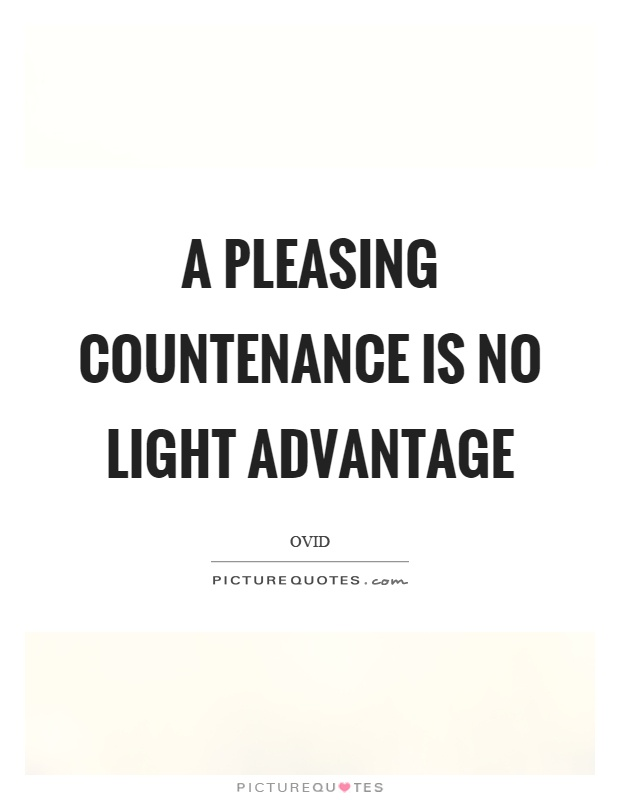 A pleasing countenance is no light advantage Picture Quote #1