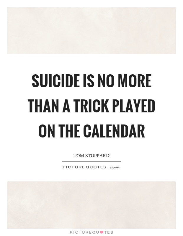 Suicide is no more than a trick played on the calendar Picture Quote #1