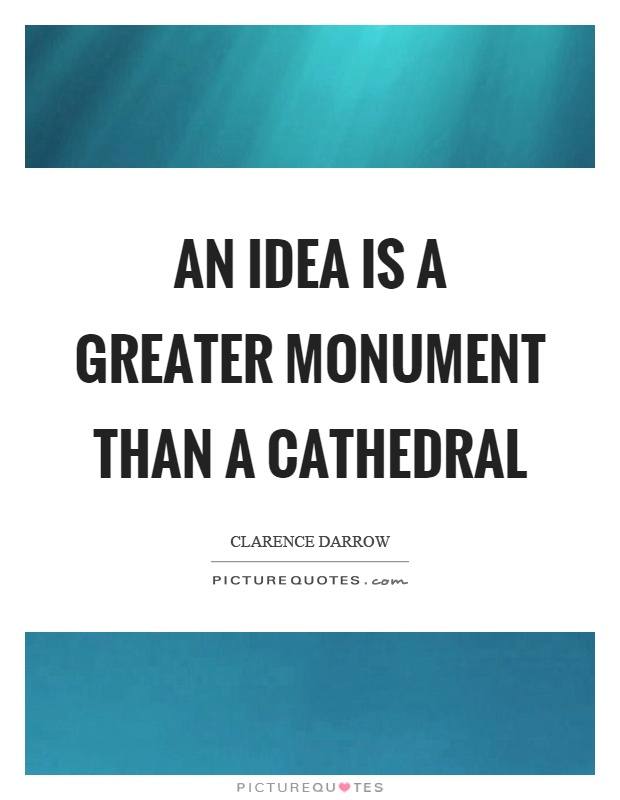An idea is a greater monument than a cathedral Picture Quote #1