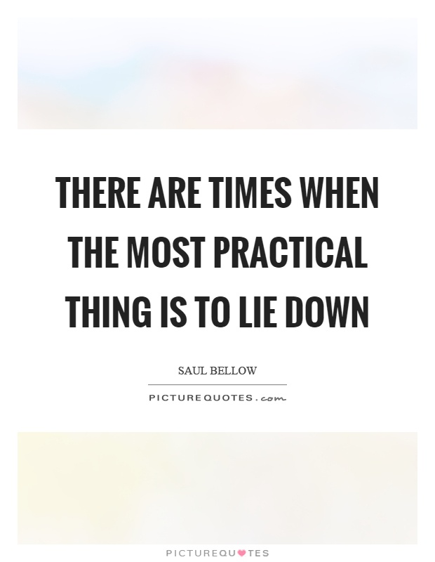 There are times when the most practical thing is to lie down Picture Quote #1