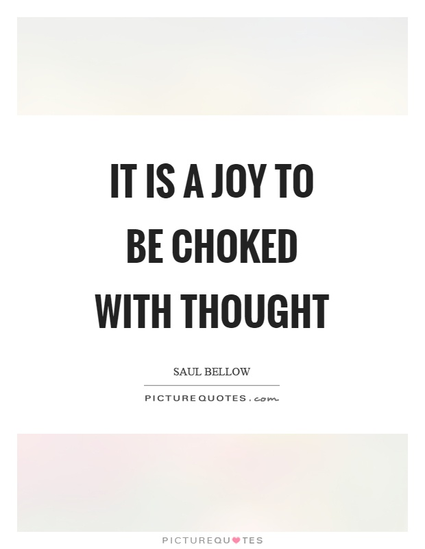 It is a joy to be choked with thought Picture Quote #1