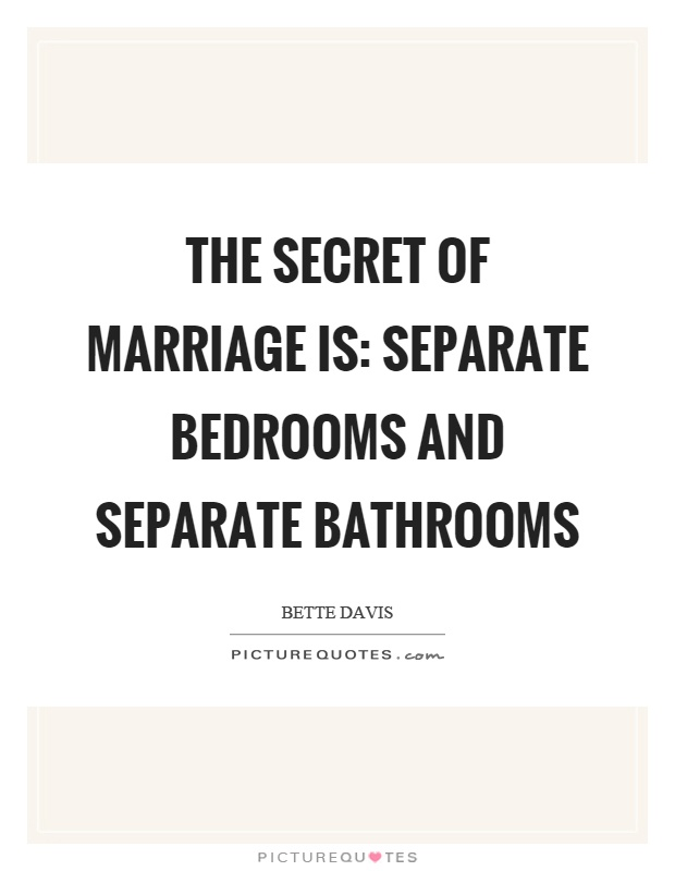 The secret of marriage is: separate bedrooms and separate bathrooms Picture Quote #1