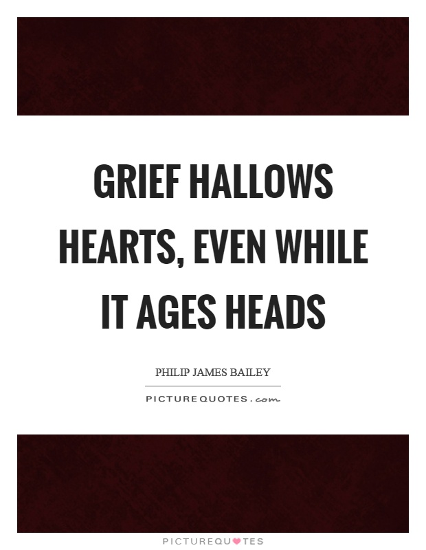 Grief hallows hearts, even while it ages heads Picture Quote #1