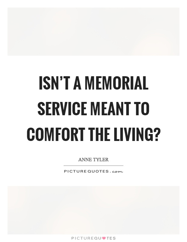 Isn't a memorial service meant to comfort the living? Picture Quote #1