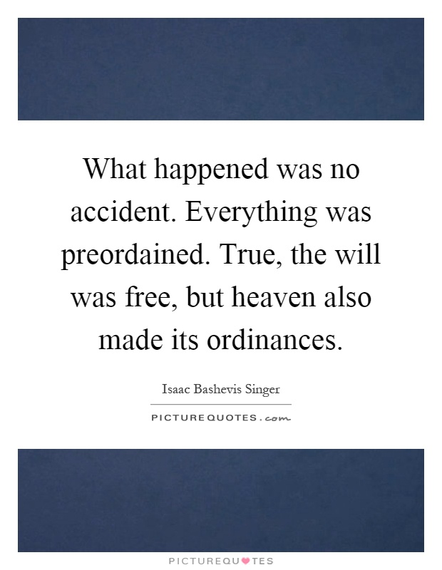 What happened was no accident. Everything was preordained. True, the will was free, but heaven also made its ordinances Picture Quote #1
