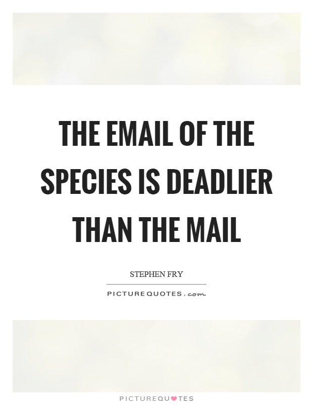 The email of the species is deadlier than the mail Picture Quote #1