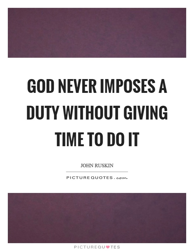 God never imposes a duty without giving time to do it Picture Quote #1