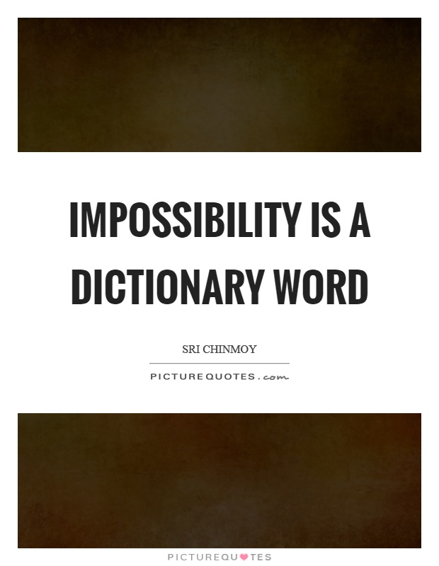 Impossibility is a dictionary word Picture Quote #1