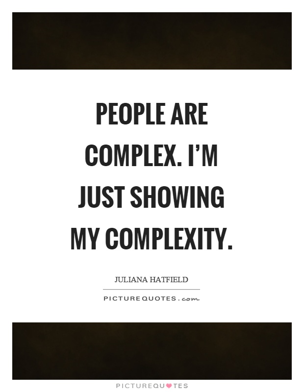 People are complex. I'm just showing my complexity Picture Quote #1