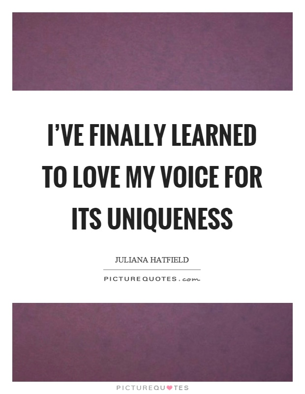 I've finally learned to love my voice for its uniqueness Picture Quote #1