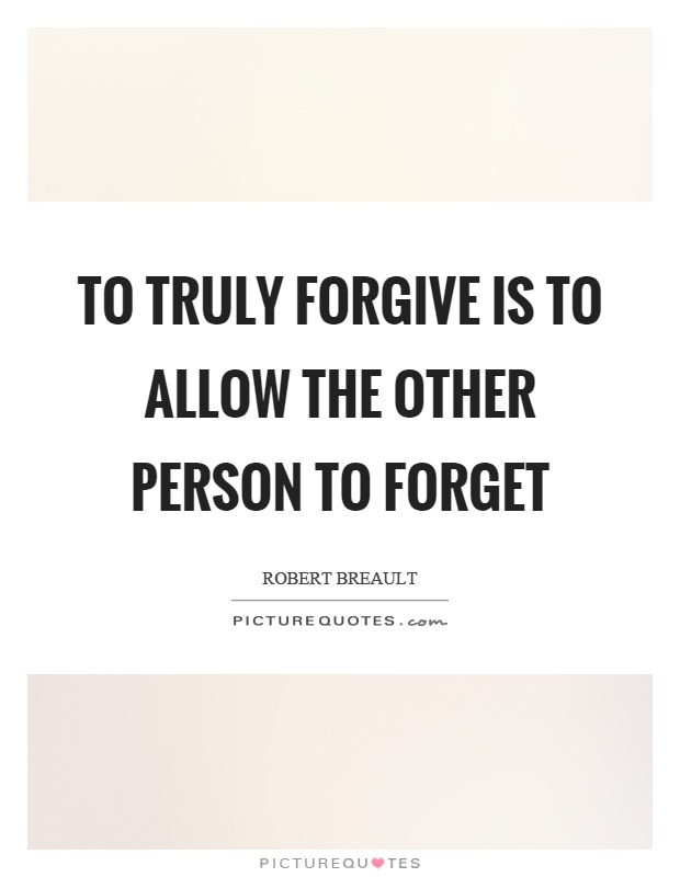 To truly forgive is to allow the other person to forget Picture Quote #1