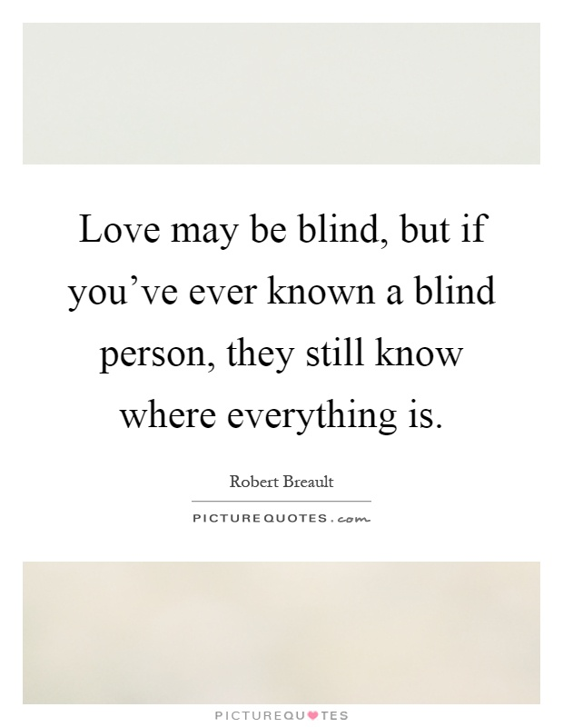 Delightful Love May Be Blind, But If Youu0027ve Ever Known A Blind Person, They Still Know  Where Everything Is
