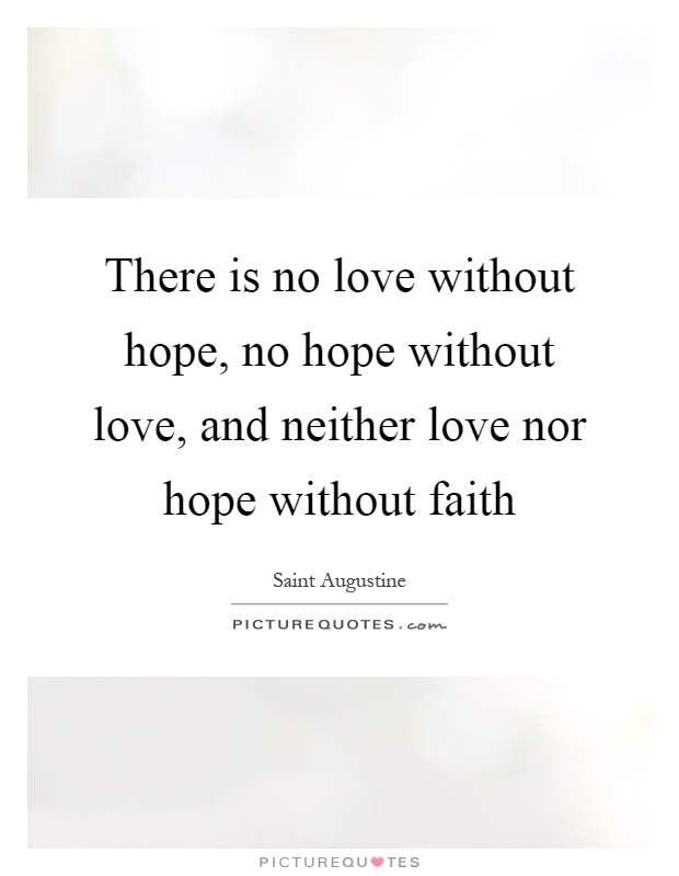 There is no love without hope, no hope without love, and neither love nor hope without faith Picture Quote #1