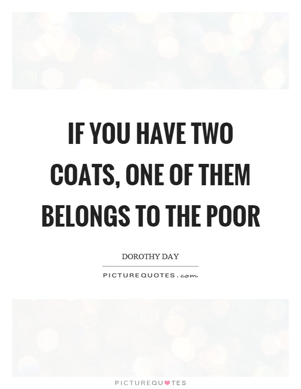 If you have two coats, one of them belongs to the poor Picture Quote #1