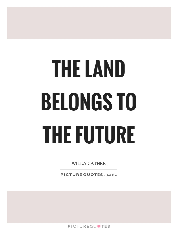 The land belongs to the future Picture Quote #1