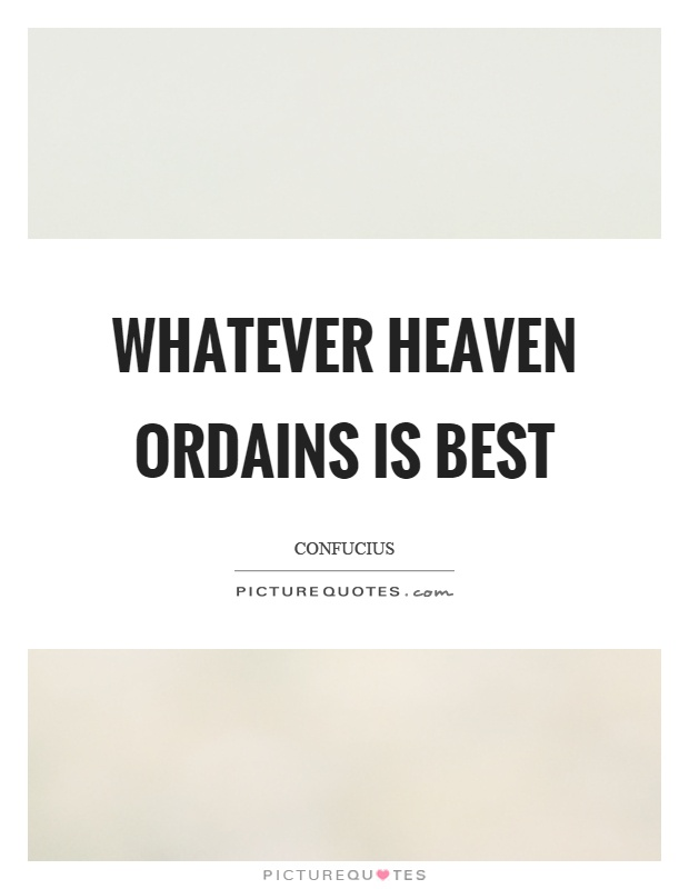 Whatever heaven ordains is best Picture Quote #1