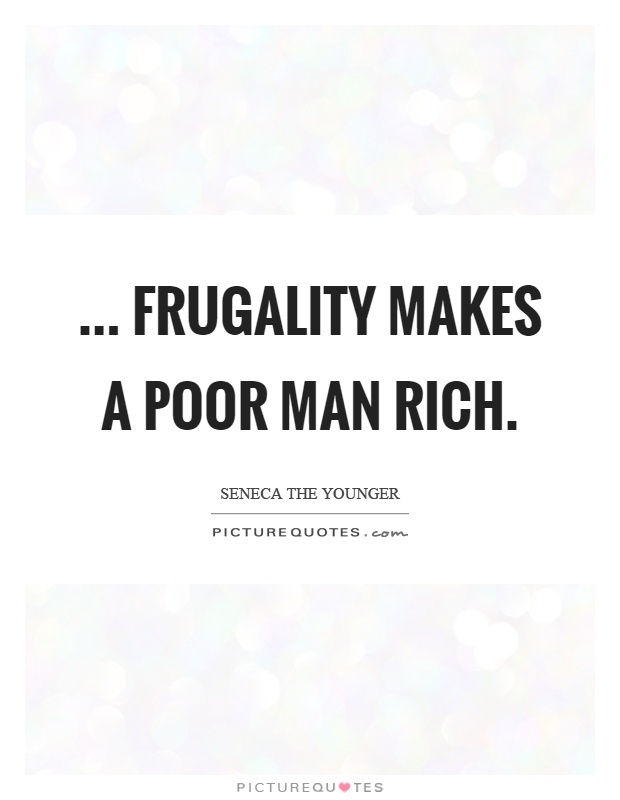... frugality makes a poor man rich Picture Quote #1