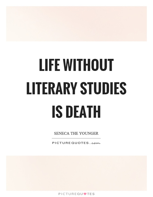 Life without literary studies is death Picture Quote #1