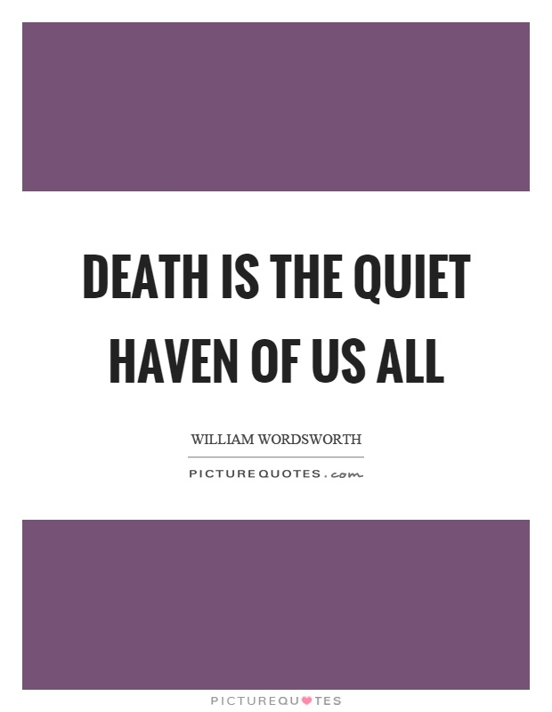 Death is the quiet haven of us all Picture Quote #1