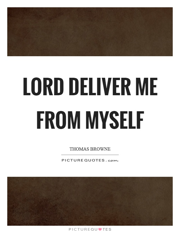 Lord deliver me from myself Picture Quote #1