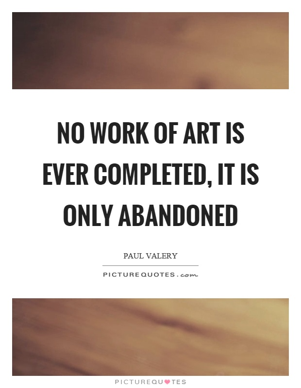 No work of art is ever completed, it is only abandoned Picture Quote #1