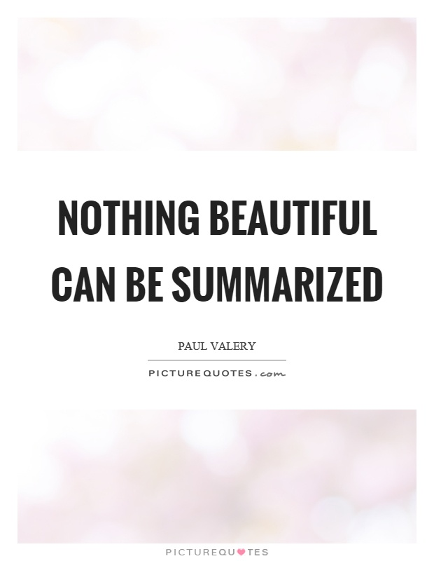 Nothing beautiful can be summarized Picture Quote #1