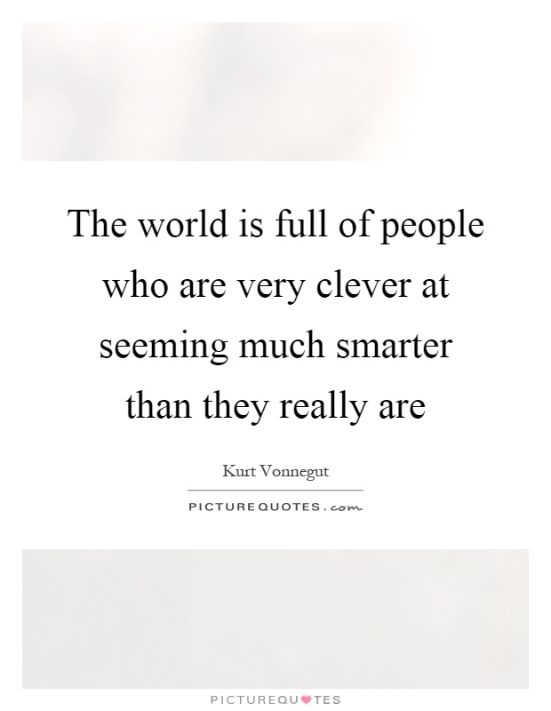 The world is full of people who are very clever at seeming much smarter than they really are Picture Quote #1