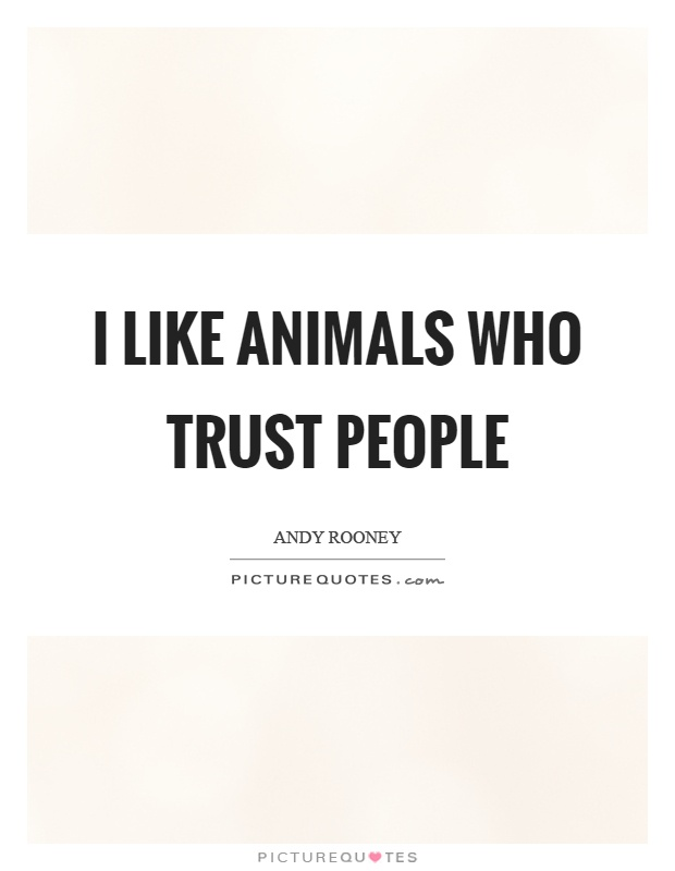 I like animals who trust people Picture Quote #1