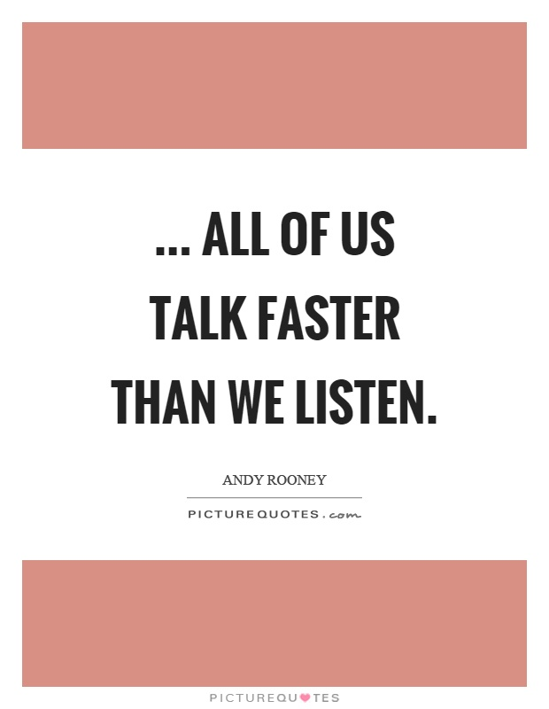 ... all of us talk faster than we listen Picture Quote #1