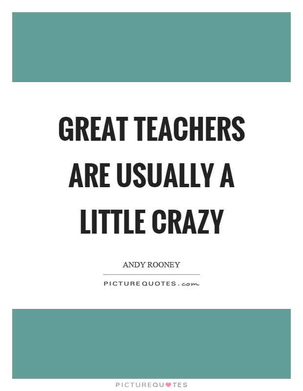 Great teachers are usually a little crazy Picture Quote #1