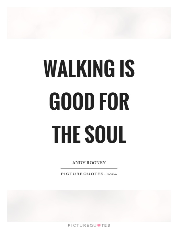 Walking is good for the soul Picture Quote #1