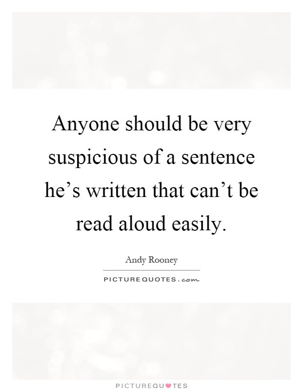 Anyone should be very suspicious of a sentence he's written that can't be read aloud easily Picture Quote #1