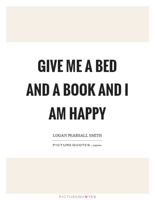 Give me a bed and a book and I am happy Picture Quote #1