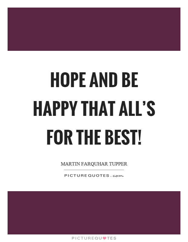 Hope and be happy that all's for the best! Picture Quote #1