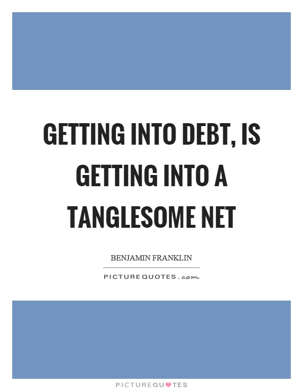 Getting into debt, is getting into a tanglesome net Picture Quote #1