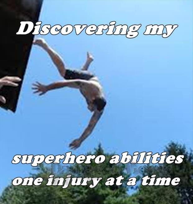 Discovering my superhero abilities one injury at a time Picture Quote #1