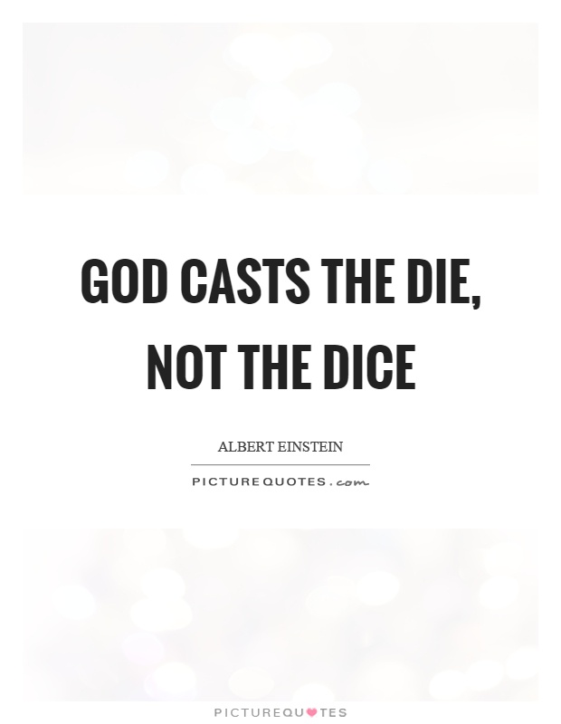 God casts the die, not the dice Picture Quote #1